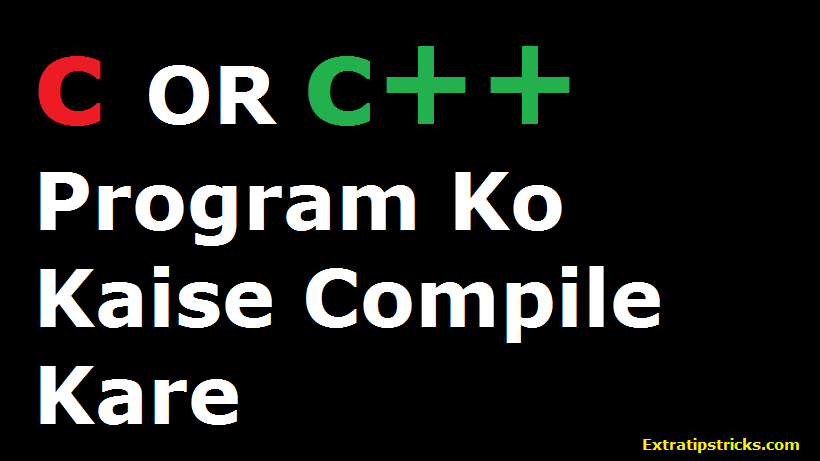 C or C++ ke program ko compile and execute  kaise kare puri process hindi me jane?