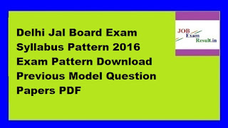 Delhi Jal Board Exam Syllabus Pattern 2016 Exam Pattern Download Previous Model Question Papers PDF