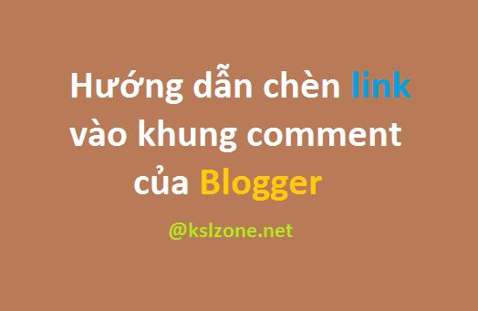 Hướng dẫn chèn link vào khung comment của Blogger