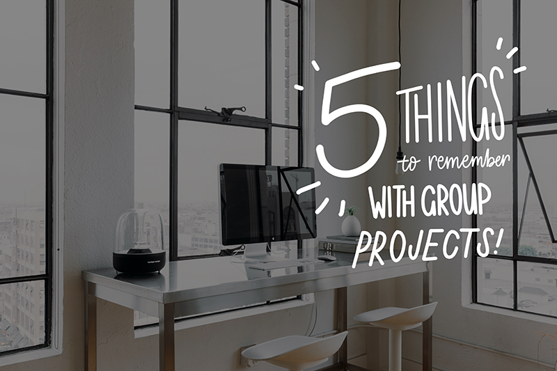 5 things to remember when doing group projects at school college or university