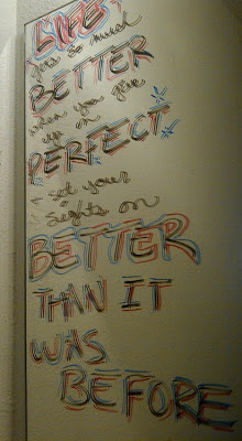 """Life gets so much better when you give up on Perfect and set your sights on Better Than It Was Before."""
