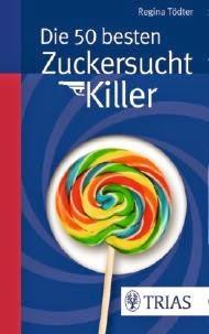 https://www.thieme.de/shop/Ernaehrung-allgemein/Toedter-Die-50-besten-Zuckersucht-Killer-9783830481430/p/000000000285244401?backSummaryUrl=