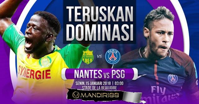Prediksi Bola Nantes Vs Paris Saint Germain , Senin 15 January 2018 Pukul 03.00 WIB