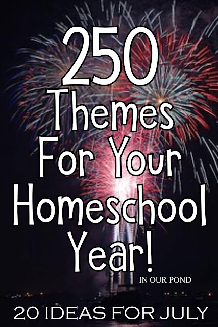 20 Theme Ideas for July as part of the 250 Theme Unit Ideas for Your Entire Homeschool Year blog post // In Our Pond