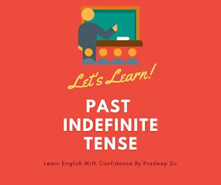 मैं आज आपको हिन्दी माध्यम से past indefinite tense का प्रयोग करना सीखाऊँगा; इस post को पढ़ने के बाद past indefinite tense का प्रयोग करना बहुत आसान हो जाएगा.