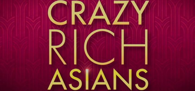 Cinematic Releases: Crazy Rich Asians (2018) Reviewed