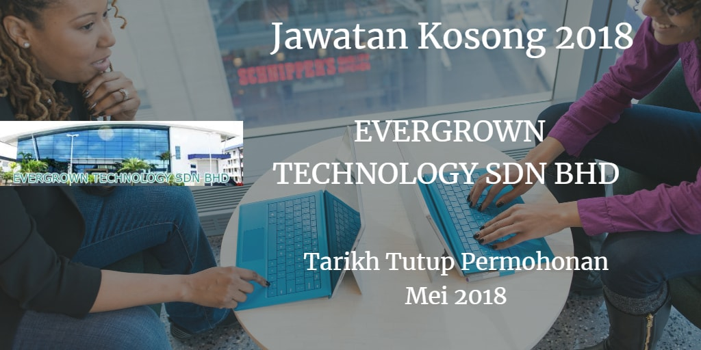 Jawatan Kosong EVERGROWN TECHNOLOGY SDN BHD Mei 2018