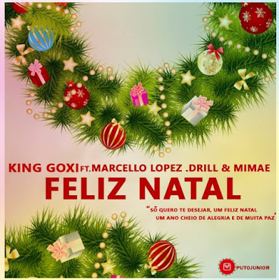 King Goxi Ft. Marcelo Lopez, Drill & Mimae - Feliz Natal (Prod. By M.Lopez) (2o16) [DOWNLOAD]