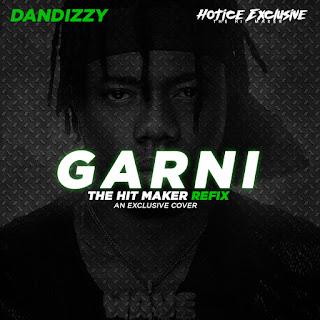 Music] Dandizzy & Hotice Exclusive - Garni (Refix) || @idandizzy