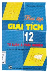 Bài Tập Giải Tích 12 Tự Luận và Trắc Nghiệm - Trần Minh Quang