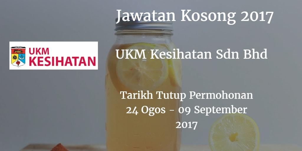 Jawatan Kosong UKM Kesihatan Sdn Bhd  24 Ogos - 09 September 2017