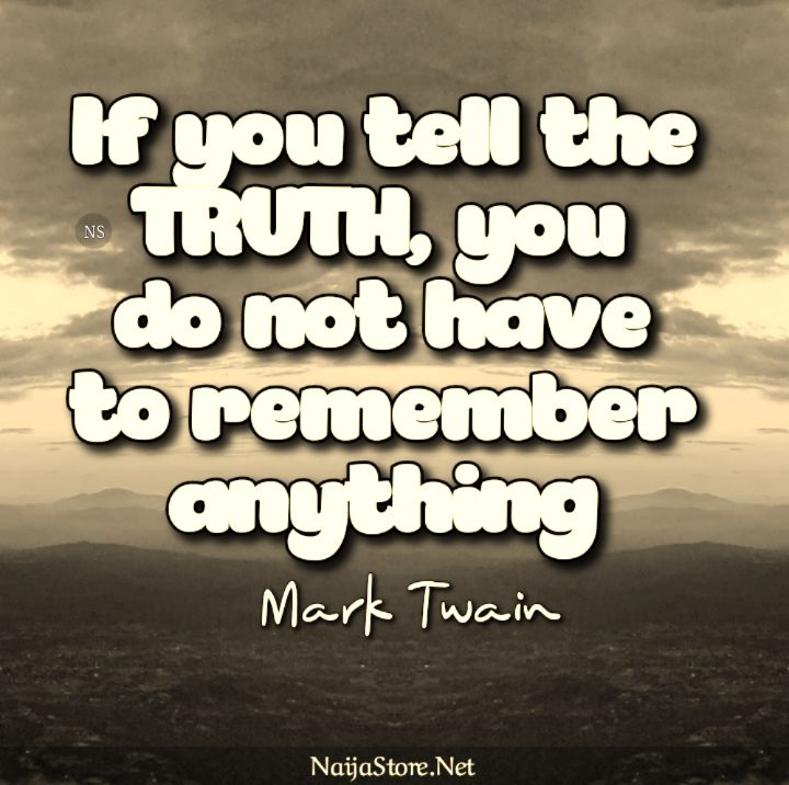 Mark Twain's Quote: If you tell the TRUTH, you do not have to remember anything - Motivational Quotes