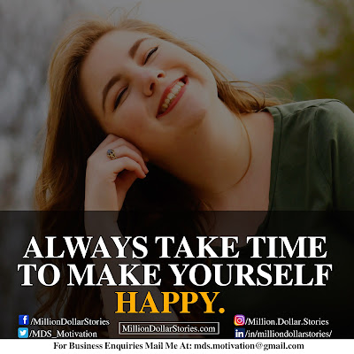 ALWAYS TAKE TIME TO MAKE YOURSELF HAPPY.