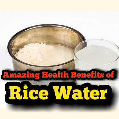 Amazing Health Benefits of Rice Water
