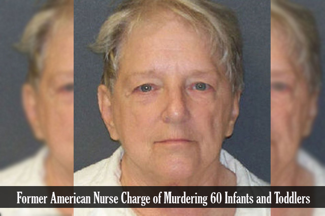 Former American Nurse Charge of Murdering 60 Infants and Toddlers