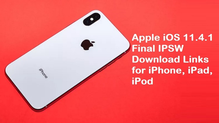 Apple iOS 11.4.1 Final IPSW Official Download Links for iPhone, iPad, iPod