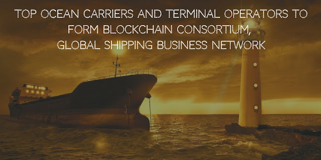 Top Ocean Carriers and Terminal Operators to form Blockchain Consortium, Global Shipping Business Network