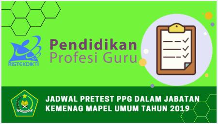 Jadwal Pretest PPG Dalam Jabatan Kemenag Mapel Umum Tahun 2019