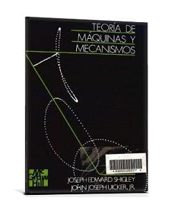 Teoría de Máquinas y Mecanismos – Joseph Edward Shigley y John Joseph Uicker Jr.