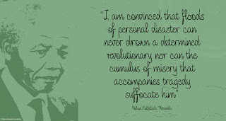 "Staying Alive is Not Enough :I am convinced that floods of personal disaster can never drown a determined revolutionary nor can the cumulus of misery that accompanies tragedy suffocate him."" Nelson Mandela """