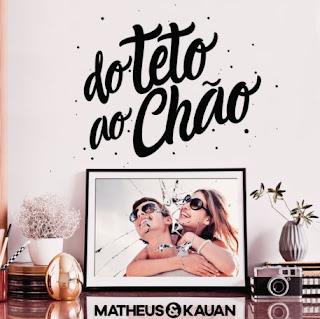 Baixar Matheus e Kauan – Do Teto ao Chão (2017)