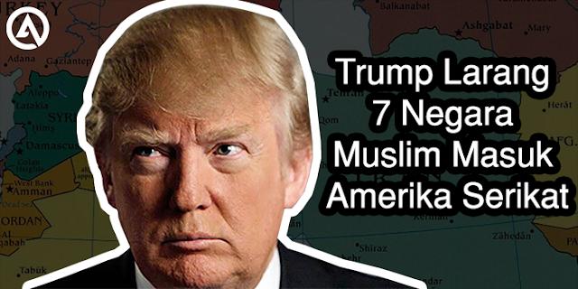Donald Trump Larang 7 Negara Muslim Ke Amerika Serikat, Kebijakan Trump, Yaman, Libya, Irak, Iran, Somalia, Sudan, Suriah, Kontroversi Trump, Kebijakan Trump, Donald Trump