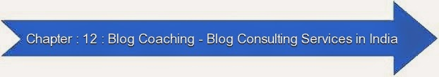 Next: Chapter : 12 : Blog Coaching and Blog Consulting Services in India - Learn Blogging