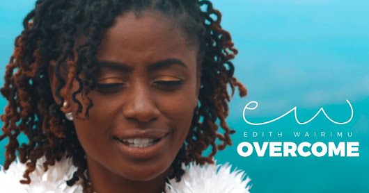 Overcome Lyrics and Official Music Video by Edith Wairimu - Passion for Lord