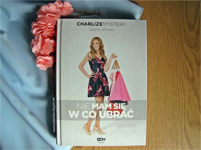 """Charlize Mystery/ Karolina Gliniecka """"Nie mam się w co ubrać"""""""