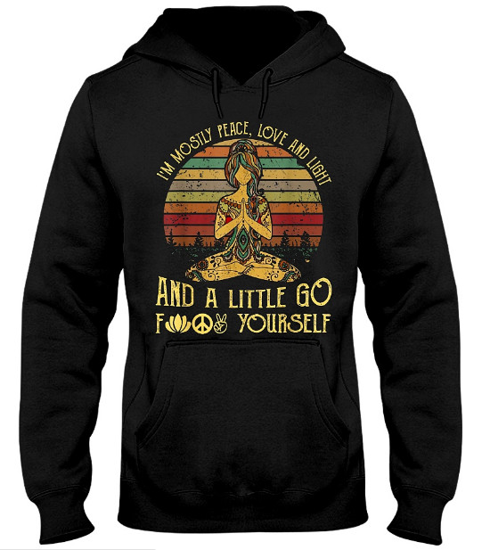 Yoga Tattoo I'm Mostly Peace Love And Light Little Go Yourself Hoodie, Yoga Tattoo I'm Mostly Peace Love And Light Little Go Yourself  Sweatshirt, Yoga Tattoo I'm Mostly Peace Love And Light Little Go Yourself  T Shirt