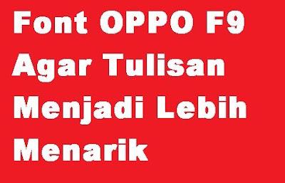 dengan mengganti Tampilan Tulisan Oppo F Cara Mengganti Font OPPO F9 Agar Tulisan Menjadi Lebih Menarik dengan mengubah Font Oppo