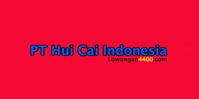 Lowongan Kerja PT. HUI CAI INDONESIA Tangerang