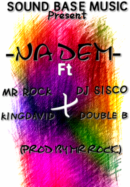 SOUNDBASEMUSIC_-_NA DEM (PROD BY MR ROCK) (feat. MR ROCK_X_DJ SISCO_X_KINGDAVID_X_DOUBLE B)