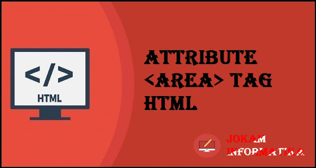 Dasar Atribut Tagging <area> Pada Bahasa Pemrograman HTML - JOKAM INFORMATIKA