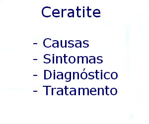 Ceratite causas sintomas diagnóstico tratamento prevenção riscos complicações