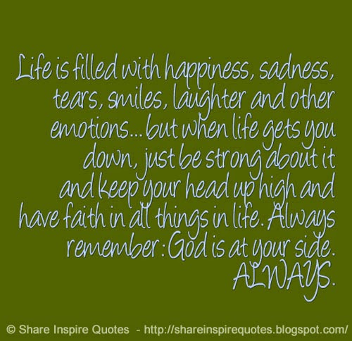 Life is filled with happiness, sadness, tears, smiles ...