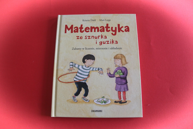 """Matematyka ze sznurka i guzika"" Kristin Dahl, Mati Lepp"