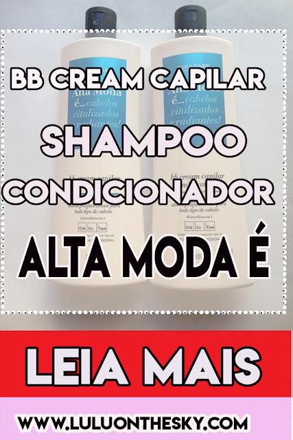 BB Cream Capilar Alta Moda é: Shampoo e Condicionador