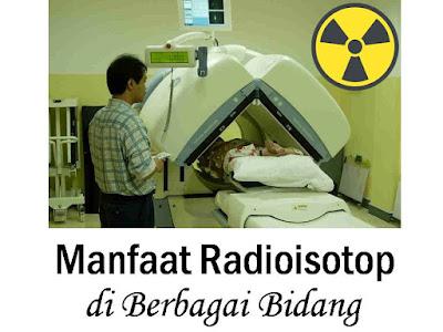 Manfaat Radioisotop Kedokteran Pertanian Industri