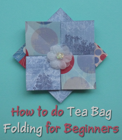 Tea Bag Folding Instructions Tutorial Starters Beginners Newbies Paper Craft