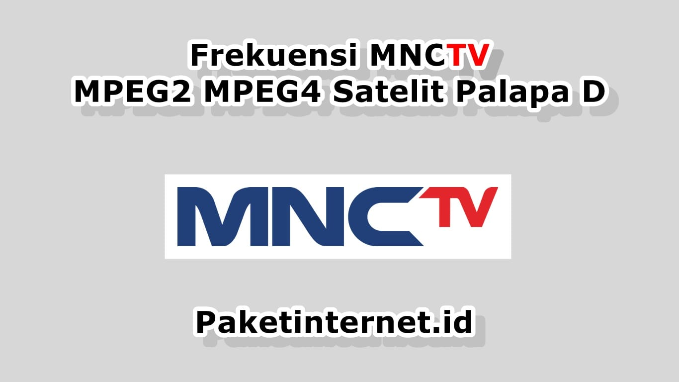 √ Frekuensi MNCTV Agustus 2019 MPEG2 MPEG4 HD Mhz - Paket Internet