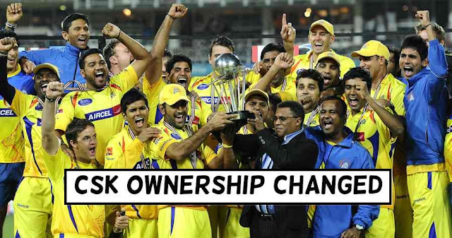 Chennai Super Kings (CSK) Ownership Switched