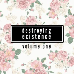 Destroying Existence Vol.1