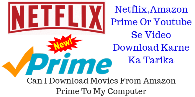 Netflix,Amazon Prime Or Youtube Se Video Download Karne Ka Tarika