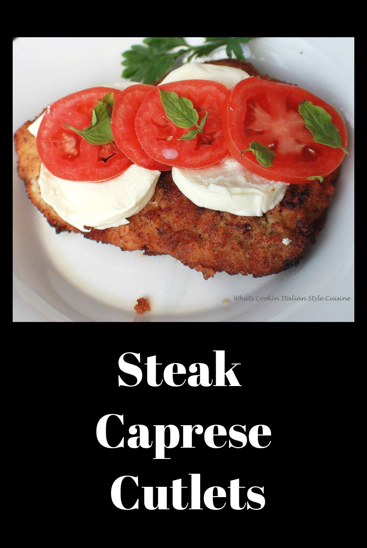 Steak Cutlets Caprese is a steak with mozzarella cheese, tomatoes, fresh basil with olive oil and balsamic vinegar