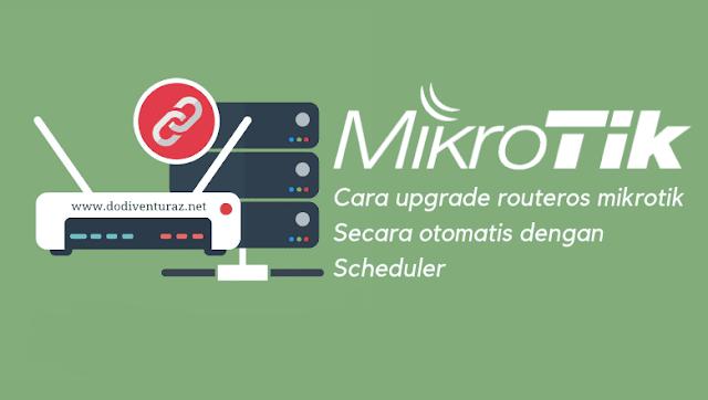 Cara Upgrade RouterOS Mikrotik Secara Otomatis Dengan Scheduler