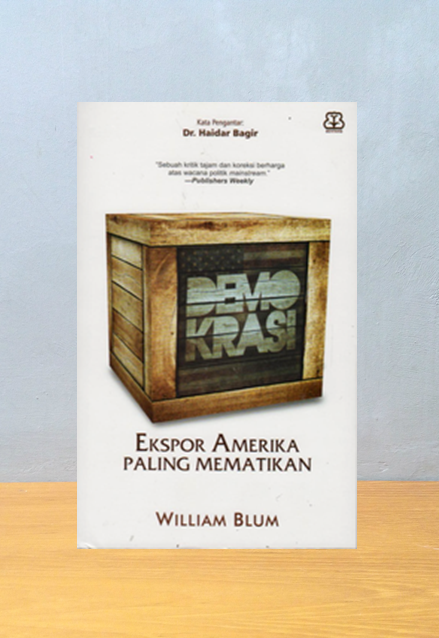 DEMOKRASI: EKSPOR AMERIKA PALING MEMATIKAN, William Blum