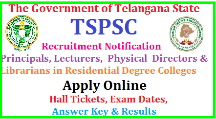 TSPSC Recruitment Notification for Principals,Lecturers, Physical Directors and Librarians in Degree colleges in REIS Telangana Public Service commission released Recruitment Notificaiton for 30 Principals,546 Degree Lecturers,21 Physical Directors,21 Librarians | This is the golden opportunity for all the qualified and eligible women to get the Government Job with respective qualifications required that are given in the notification| Eligible and intended candidates can apply for these posts through Online mode in the official website | TSPSC is inviting Online Applications from qualified candidates to the posts of Principals,Lecturers, Physical Directors and Librarians in Degree colleges in REIS in Telangana| Vacancies,Eligibility Criteria Syllabus for Preliminary and Main Exams | Scheme of Examination forPrincipals,Lecturers, Physical Directors and Librarians in Degree colleges in REIS | Date of Examination fee payment details, How to apply online for the post ofPrincipals,Lecturers, Physical Directors and Librarians Posts notification by TSPSC | TSPSC Principals,Lecturers, Physical Directors and Librarians Posts Recruitment Hall Tickets| TSPSC Principals,Lecturers, Physical Directors and Librarians Posts Recruitment Results| TSPSC Principals,Lecturers, Physical Directors and Librarians Posts Recruitment Exam Answer Key ,Final Key | TSPSCPrincipals,Lecturers, Physical Directors and Librarians Posts Recruitment Preliminary exam Date | TSPSCPrincipals,Lecturers, Physical Directors and Librarians Posts Recruitment Main Exam date | TSPSCPrincipals,Lecturers, Physical Directors and Librarians Posts Recruitment exam Pattern and many more details are available on Commissions web portal @ www.tspsc.gov.in | tspsc-principals-lecturers-PDs-Librarians-Degree-colleges-REIS-recruitment-notification-apply-online-hall-tickets-results-download-www.tspsc.gov.in TSPSC Recruitment Notification 2017 for Principals,Lecturers, Physical Directors and Librarians in Degree colleges in RE