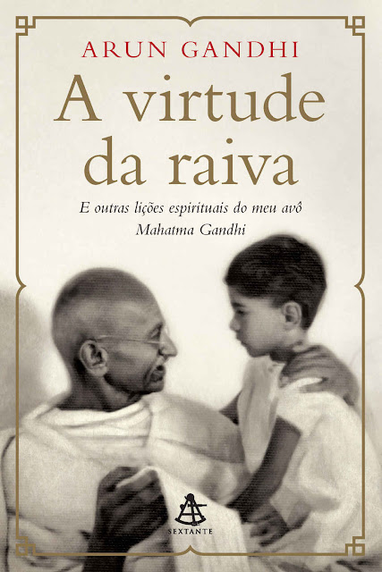 A virtude da raiva - Arun Gandhi