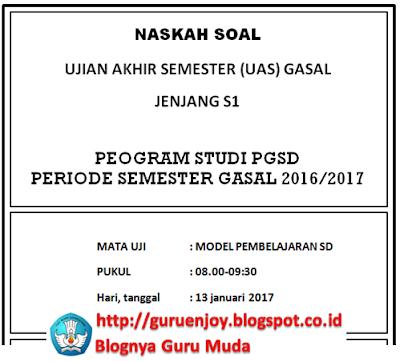 Contoh Naskah Soal UAS Gasal Mata Uji Model Pembelajaran SD-Program S1 PGSD, https://www.guruenjoy.com